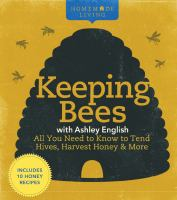 Keeping Bees With Ashley English : All You Need to Know to Tend Hives, Harvest Honey & More