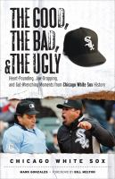 The Good, the Bad, and the Ugly Chicago White Sox