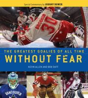 Without fear : the greatest goalies of all time