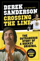 Crossing the line : the outrageous story of a hockey original