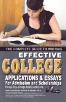 The Complete Guide to Writing Effective College Applications & Essays for Admission and Scholarships