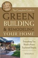 The Complete Guide to Green Building and Remodeling your Home