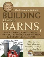 The Complete Guide to Building Classic Barns, Fences, Storage Sheds, Animal Pens, Outbuildings, Greenhouses, Farm Equipment, & Tools