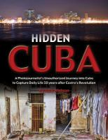 Hidden Cuba: A Photojournalist's Unauthorized Journey to Cuba to Capture Daily Life
