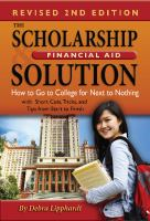 The Scholarship & Financial Aid Solution: How to Go to College for Next to Nothing With Short Cuts, Tricks and Tips From Start to Finish