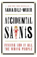 Accidental saints : finding God in all the wrong people