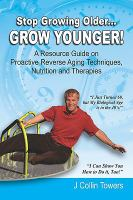 Stop Growing Older---grow Younger