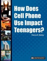 How Does Cell Phone Use Impact Teenagers?