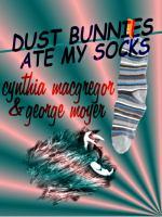 Dust Bunnies Ate My Socks