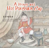 A prince and his porcelain cup : a tale of the famous Chicken Cup retold in English and Chinese
