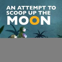An Attempt to Scoop up the Moon