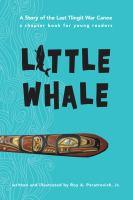 Little Whale: A Story of the Last Tlingit War Canoe