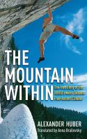 The Mountain Within: The True Story of the World's Most Extreme Free-Ascent Alpine Climber