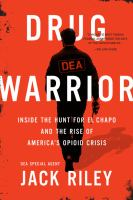 Drug Warrior : Inside the Hunt for El Chapo and the Rise of America's Opioid Crisis.
