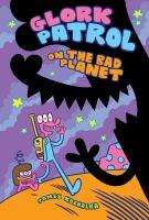 Glork Patrol. Book 1, On the bad planet