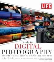 The LIFE Guide to Digital Photography