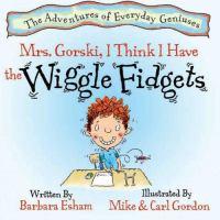Mrs. Gorski, I Think I Have the Wiggle Fidgets