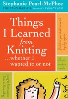 Things I Learned From Knitting-- Whether I Wanted to or Not