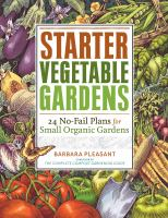 Starter Vegetable Gardens : 24 No-fail Plans for Small Organic Gardens