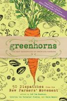 Greenhorns : 50 Dispatches From the New Farmers' Movement