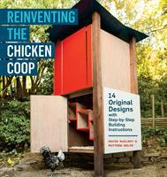 Reinventing the chicken coop : 14 original designs with step-by-step building instructions
