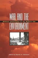War And The Environment: Military Destruction In The Modern Age