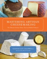 Mastering artisan cheesemaking : the ultimate guide for home-scale and market producer