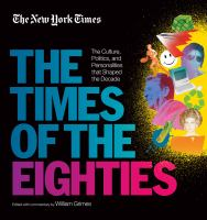 The Times of the Eighties ; the Culture, Politics and Personalities That Shaped the Decade
