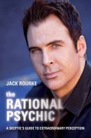 The rational psychic : a skeptic's guide to extraordinary perception