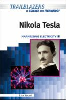 Nikola Tesla: Harnessing Electricity (Trailblazers in Science and Technology)