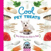 Cool pet treats : easy recipes for kids to bake