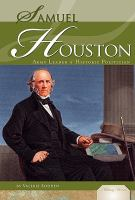 Samuel Houston: Army Leader & Historic Politician (Military Heroes)