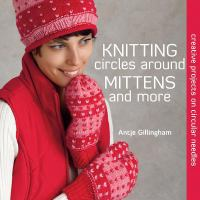 Knitting circles around mittens and more : creative projects on circular needles
