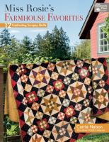 Miss Rosie's farmhouse favorites : 12 captivating scrappy quilts