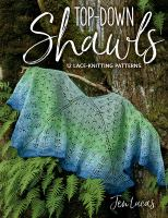 Top-down shawls : 12 lace knitting patterns