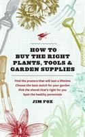 How to Buy the Right Plants, Tools & Garden Supplies