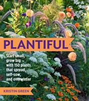 Plantiful : start small, grow big with 150 plants that spread, self-sow, and overwinter