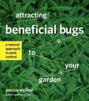 Attracting beneficial bugs to your garden : a natural approach to pest control