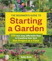 The Beginner's Guide to Starting A Garden