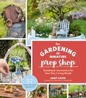 The gardening in miniature prop shop : handmade accessories for your tiny living world