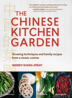 The Chinese Kitchen Garden : Growing Techniques and Family Recipes From A Classic Cuisine
