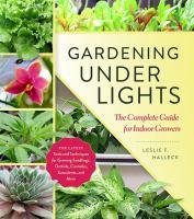 Gardening Under Lights : The Complete Guide for Indoor Growers