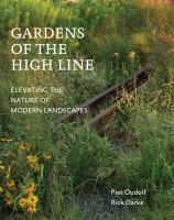 Gardens of the High Line : Elevating the Nature of Modern Landscapes