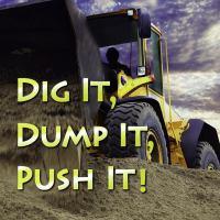 Dig It, Dump It, Push It!