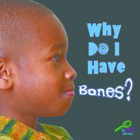 Why Do I Have Bones?