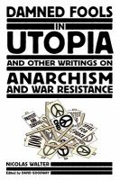 Damned Fools in Utopia and Other Writings on Anarchism and War Resistance