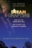 Dreamcrafting : The Art of Dreaming Big, the Science of Making It Happen