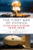 The First War of Physics and the Secret History of the Atomic Bomb, 1939-1949