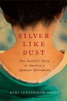 Silver like dust : one family's story of America's Japanese internment