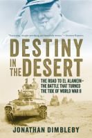 Destiny in the desert : the road to El Alamein-- the battle that turned the tide of World War II